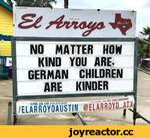 I S¿ Аппат-Щ NO MATTER HOW KIND YOU ARE« GERMAN CHILDREN ARE KINDER им mSlAGBAM Ш H U*> «*•a m \f /ELÄRROYOAUSTIN fELARROYO-Ш J&i
